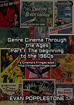 Genre Cinema Through the Ages Part I: The beginning to the 1960s: a Cinema's Fringes book http://cinemasfringes.com (English Edition) de [Popplestone, Evan]