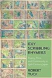 Idly Scribbling Rhymers: Poetry, Print, and Community in Nineteenth-Century Japan (Studies of the Weatherhead East Asian Institute, Columbia University)