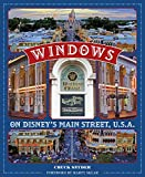 Windows on Disney's Main Street, U.S.A.: Stories of the Talented People Honored at the Disney Parks (Disney Editions Deluxe)