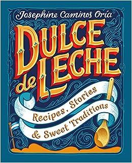 Dulce de Leche: Recipes, Stories, & Sweet Traditions: Amazon.es: Josephine Caminos Oria, Kate Forrester: Libros en idiomas extranjeros