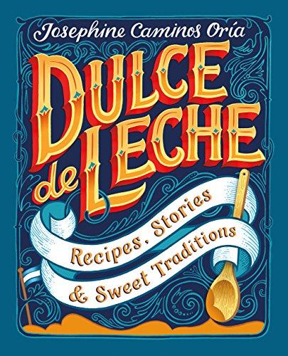 Dulce de Leche: Recipes, Stories, & Sweet Traditions