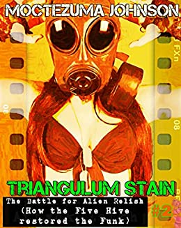 The Battle for Alien Relish: How the Five Hive restored the Funk (a Futa Transgender Cthulhu Sci-Fi) (Triangulum Stain Book 2) by [Johnson, Moctezuma]