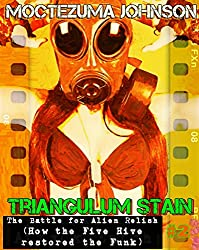 The Battle for Alien Relish: How the Five Hive restored the Funk (a Futa Transgender Cthulhu Sci-Fi) (Triangulum Stain Book 2)