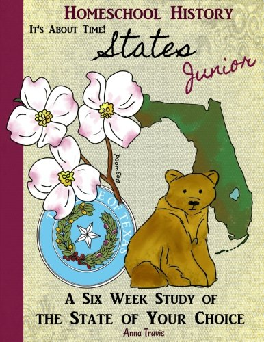 Homeschool History Journal, It's About Time! States, Junior Edition: A Six Week Study of the State of Your Choice for Young Historians (Volume 5)