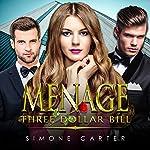 Menage: Three Dollar Bill   Simone Carter