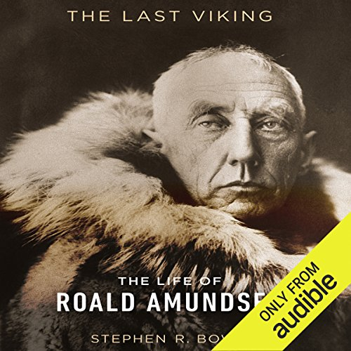 The Last Viking: The Life of Roald Amundsen by Audible Studios