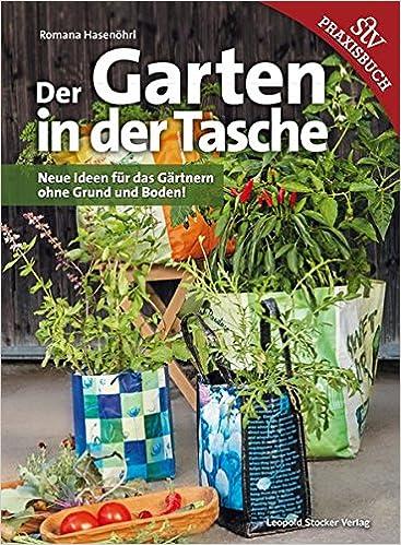 Der Garten In Der Tasche: Neue Ideen Für Das Gärtnern Ohne Grund Und  Boden!: Amazon.co.uk: Romana Hasenöhrl: 9783702015138: Books