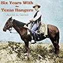 Six Years with the Texas Rangers Audiobook by James B. Gillett Narrated by Jack Chekijian