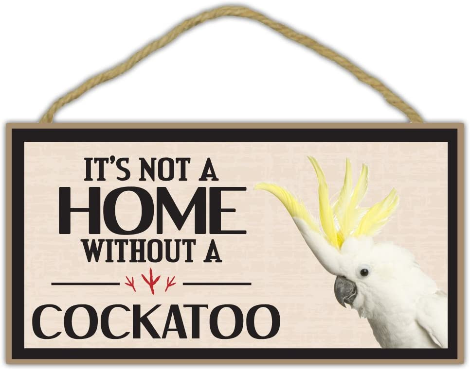 Crazy Sticker Guy Wooden Decorative Bird Sign - It's Not A Home Without A Cockatoo - Home Decor, Gifts, Decoration, Bird Lovers