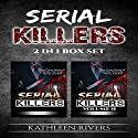 Serial Killers 2 in 1 Box Set: True Crime Stories of Murder, Homicide, Horror, and Evil Audiobook by Kathleen Rivers Narrated by Elizabeth Tebb