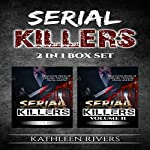 Serial Killers 2 in 1 Box Set: True Crime Stories of Murder, Homicide, Horror, and Evil  | Kathleen Rivers