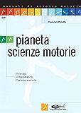 Pianeta scienze motorie: il corpo, il movimento, l'azione motoria (Manuali di scienze motorie)