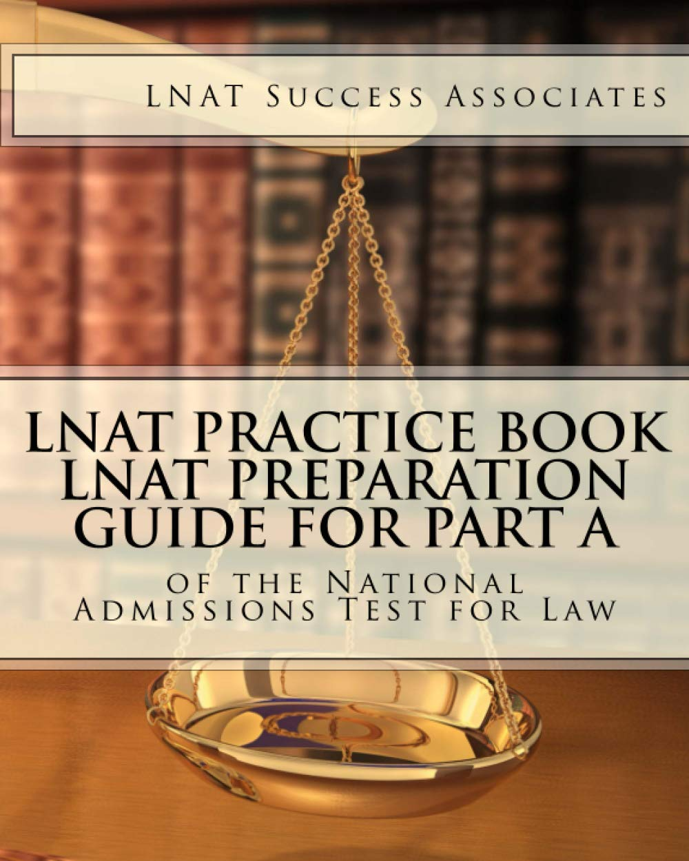 Lnat Practice Book Lnat Preparation Guide For Part A Of The National Admissions Test For Law Lnat Test Prep Study Guide Series Lnat Success Associates 9781949282276 Amazon Com Books