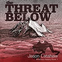 The Threat Below: A Brathius History, Book 1 Audiobook by Jason Latshaw Narrated by Alex Ford, Eric McMyermick