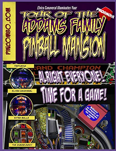 Elvira Canaveral Illuminates Your Tour Of The Addams Family Pinball Mansion: A PINball COMic BOok Guide To The Most Popular Pinball Game Of All Time (PINCOMBO)