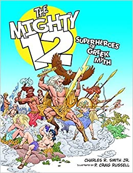 The Mighty 12: Superheroes of Greek Myth by Smith, Charles R. (2009)