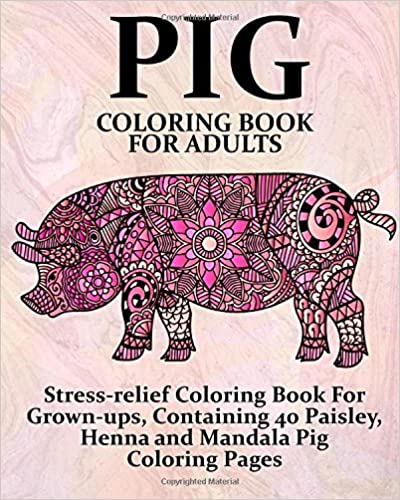Amazon Pig Coloring Book For Adults Stress Relief Grown Ups Containing 40 Paisley Henna And Mandala Pages Farm