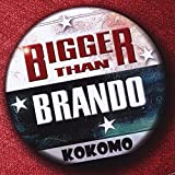 Bigger Than Brando by Kokomo