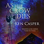 As the Crow Dies: A Jason Crow West Texas Mystery, Book 1 | Ken Casper