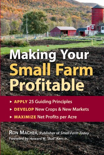 Making Your Small Farm Profitable: Apply 25 Guiding Principles, Develop New Crops & New Markets, Maximize Net Profits per Acre by [Macher, Ron]