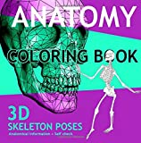 img - for ANATOMY Coloring Book - 3D Skeleton Poses: Anatomy and Physiology Coloring Book. Human Skeleton Anatomical information for Adults + Self check book / textbook / text book