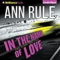 In the Name of Love: And Other True Cases Audiobook by Ann Rule Narrated by Laural Merlington