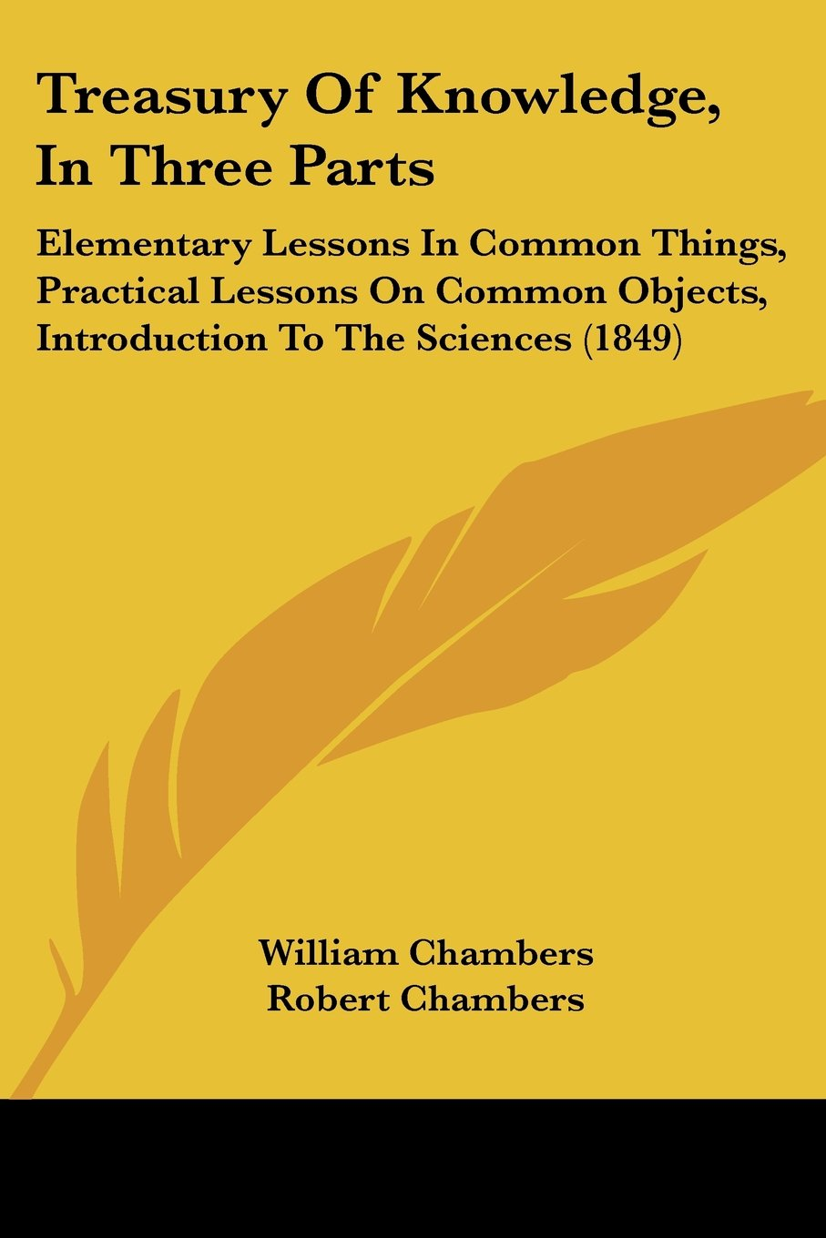 Read Online Treasury Of Knowledge, In Three Parts: Elementary Lessons In Common Things, Practical Lessons On Common Objects, Introduction To The Sciences (1849) ebook