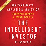 The Intelligent Investor: The Definitive Book on Value Investing, by Benjamin Graham and Jason Zweig: Key Takeaways, Analysis & Review | Instaread