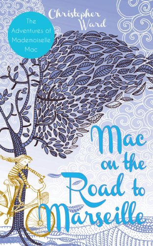 Mac on the Road to Marseille: The Adventures of Mademoiselle Mac (La Colombe D Or St Paul De Vence)