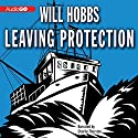 Leaving Protection Audiobook by Will Hobbs Narrated by Charlie Thurston