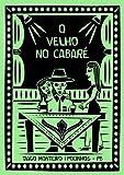 O Velho no Cabaré (Portuguese Edition)
