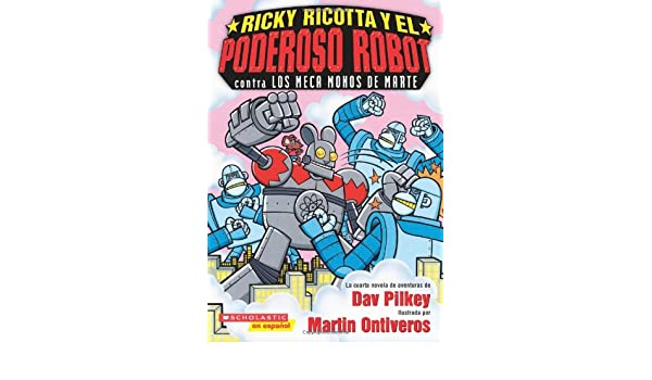 Ricky Ricotta y el Poderoso Robot contra los Meca Monos de Marte: (Spanish language edition of Ricky Ricottas Mighty Robot vs. the Mecha-Monkeys from Mars) ...
