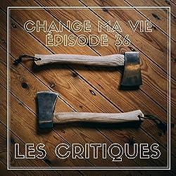 Les Critiques (Change ma vie 36)