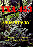 TXA 453 (A Strategic Intelligence And Defence Action and Adventure Thriller Book 2)
