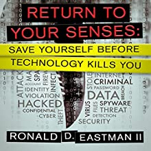Return to Your Senses: Save Yourself Before Technology Kills You Audiobook by Ronald D. Eastman II Narrated by Tom McElroy