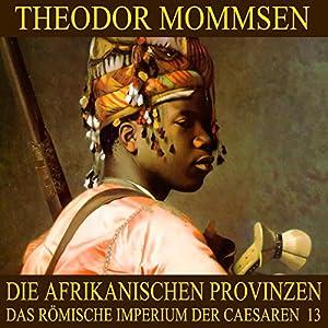 Die afrikanischen Provinzen (Das Römische Imperium der Caesaren 13) Hörbuch