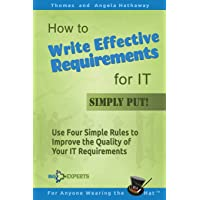 How to Write Effective Requirements for IT - Simply Put!: Use Four Simple Rules to Improve the Quality of Your IT…