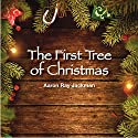 The First Tree of Christmas Audiobook by Aaron Ray Jackman Narrated by Christopher Robin Miller