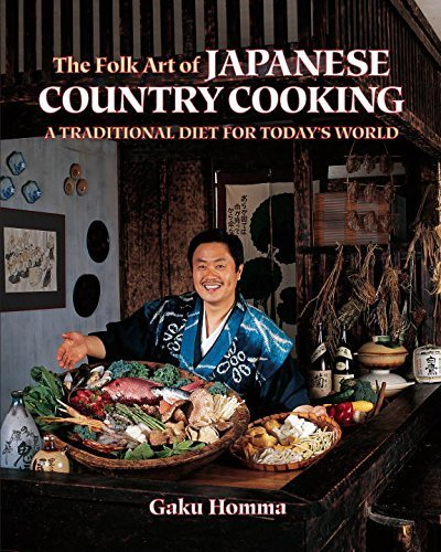 The Folk Art of Japanese Country Cooking: A Traditional Diet for Today's World by Homma, Gaku (1993) Perfect Paperback