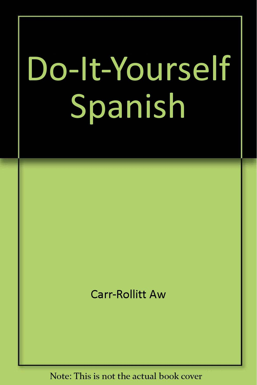 Do it yourself spanish albert william carr rollitt 9780891440123 do it yourself spanish albert william carr rollitt 9780891440123 amazon books solutioingenieria Images