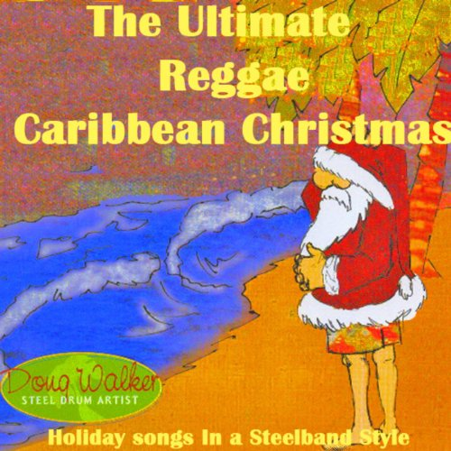 The Ultimate Reggae, Caribbean Christmas (Holiday Songs In a Steelband Style) by Steel Drum ...