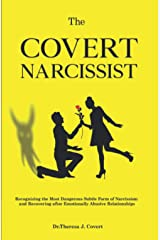 The Covert Narcissist: Recognizing the Most Dangerous Subtle Form of Narcissism and Recovering from Emotionally Abusive Relationships Paperback