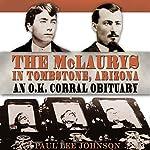 The McLaurys in Tombstone, Arizona: An O.K. Corral Obituary, A. C. Greene Series | Paul Lee Johnson