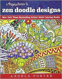 Amazon Angela Porters Zen Doodle Designs New York Times Bestselling Artists Adult Coloring Books 9781944686024 Porter