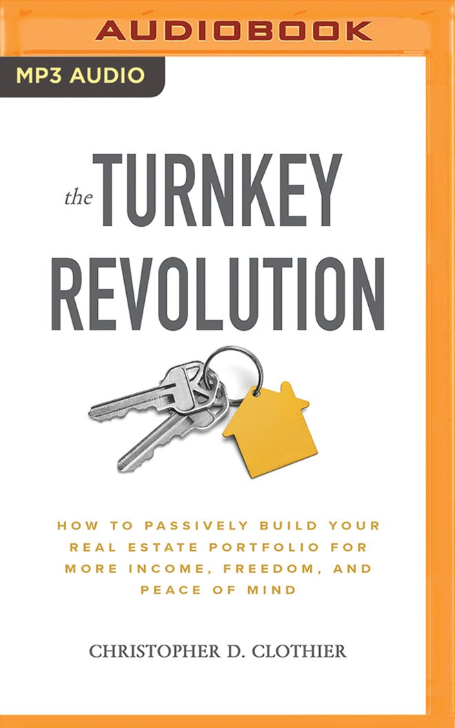 The Turnkey Revolution: How to Passively Build Your Real Estate Portfolio for More Income, Freedom, and Peace of Mind