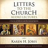 Letters to the Church: Audio Lectures: A Survey of Hebrews and the General Epistles
