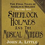 The Final Tales of Sherlock Holmes, Volume 1: The Musical Murders | John A. Little