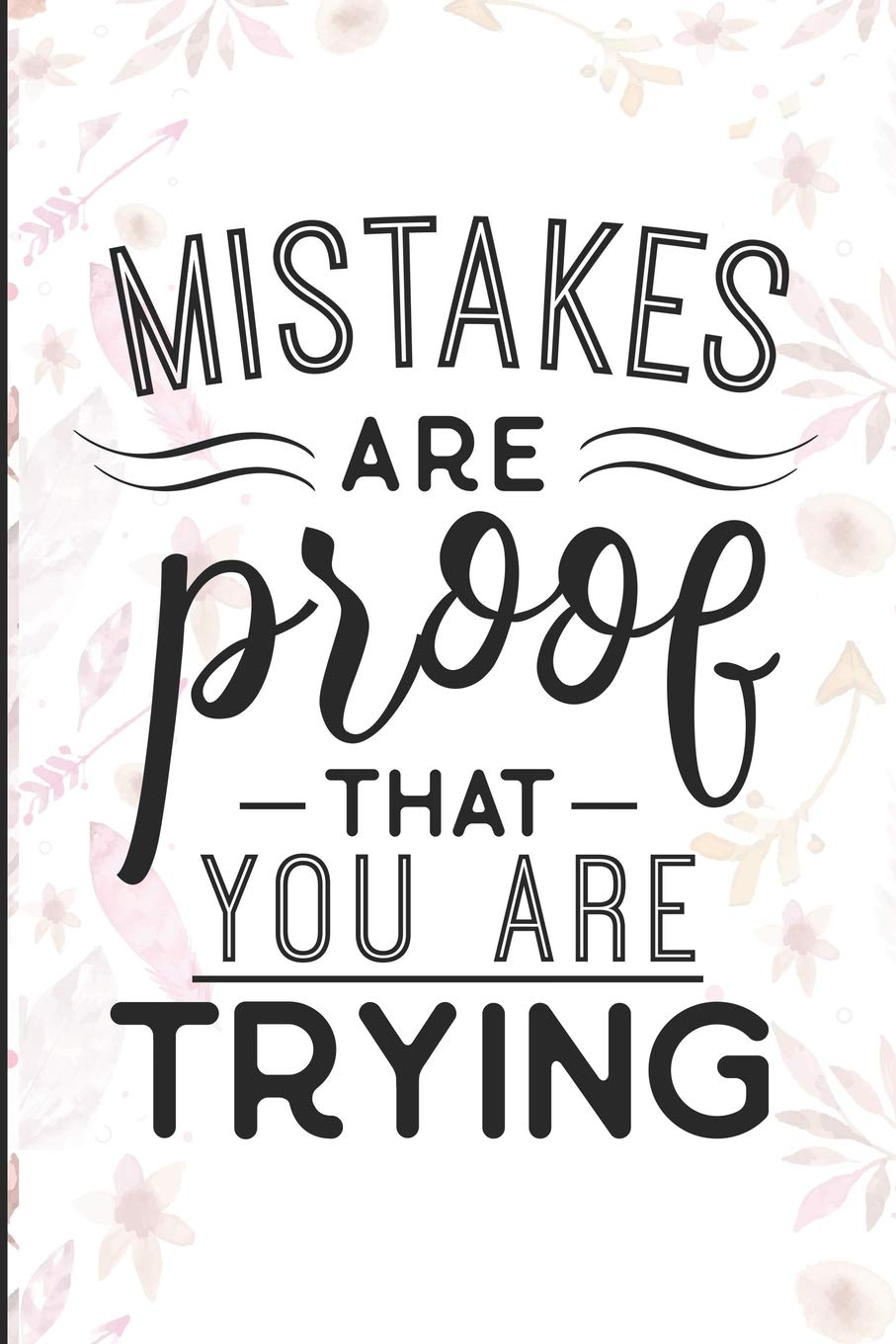 Mistakes Are Proof That You Are Trying: Inspirational Quotes ...