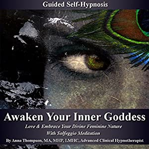 Awaken Your Inner Goddess Guided Self-Hypnosis: Love & Embrace Your Divine Feminine Nature with Solfeggio Meditation Speech
