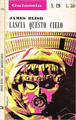 James Blish - Lascia questo cielo (1969)
